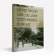 Op het spoor van 200 jaar Stationsweg in Wijhe